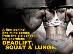 Deadlift, squat, lunge!!!