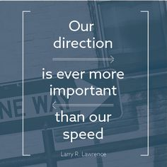 """Elder Larry R. Lawrence: """"Our direction is ever more important than our speed."""" #lds #quotes"""