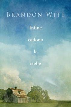 """I miei sogni tra le pagine: Pensieri su """"INFINE CADONO LE STELLE"""" di Brandon W..."""