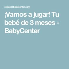 ¡Vamos a jugar! Tu bebé de 3 meses - BabyCenter