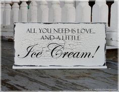 All You Need Is Love And A Little Ice Cream by SheSaidYesSigns, $20.95