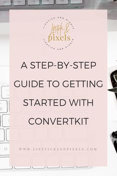 A Step-by-step Guide to Getting Started with ConvertKit! ConvertKit, ConvertKit tutorial. how to set up ConvertKit, ConvertKit form, Convert Kit tutorials
