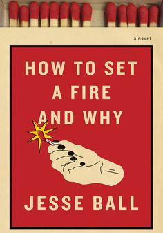 It's nearly impossible to read Jesse Ball's new epistolary novel, How to Set a Fire and Why, and not think of J.D. Salinger's iconic adolescent hero/rebel/whiner, Holden Caulfield. Like Holden, Lucia Stanton—the impossibly sharp-minded and funny teenage lead of Ball's story—is irritated by the hypocrisies of adults, flunks out of school despite her intellect, and, even though she's antisocial, palpably desires goodness.