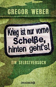 Krieg ist nur vorne Scheiße, hinten geht's!: Ein Selbstversuch von Gregor Weber http://www.amazon.de/dp/3426276100/ref=cm_sw_r_pi_dp_RsFDvb0JKPY2B