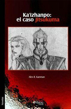 KA'IZHANPO: EL CASO JITSUKUMA - Alex R. Kanman - Novelas