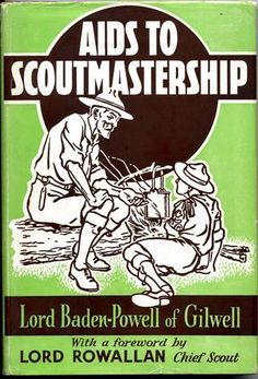 Aids to Scoutmastership - Baden powells manual for scout leaders..100 years old but still worth a read