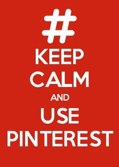 KEEP CALM AND USE PINTEREST