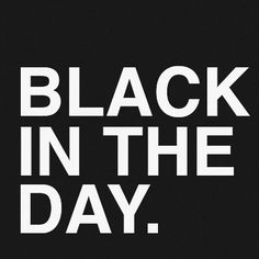 Black In The Day