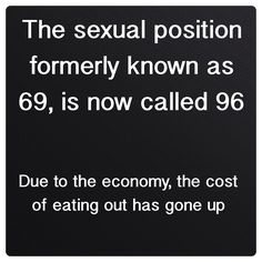 The Sexual Position Formerly Known As 69 Drug Quotes, Kinky Quotes, Sex Quotes, Adult Humor Quotes, Life Quotes, Teasing Quotes, Flirty Quotes, Funny Jokes For Adults, College Humor