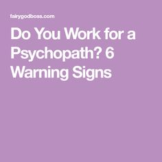 Do You Work for a Psychopath? 6 Warning Signs