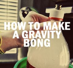 How To Make A Gravity Bong - Need to know how to make a gravity bong well here you go. Here are simple directions to follow.