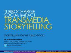 Transmedia Storytelling for Social Impact by Pamela Rutledge via slideshare