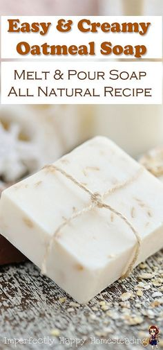 Easy to make Creamy Oatmeal Body Soap - no lye to deal with. A great way to start making soap for beginners. #soapmakingforbeginners