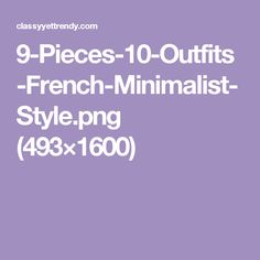 9-Pieces-10-Outfits-French-Minimalist-Style.png (493×1600)