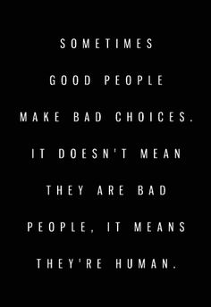Some times good people make bad choises, it doesn't mean they are bad people, it means they're human. Faith Quotes, True Quotes, Words Quotes, Motivational Quotes, Inspirational Quotes, Sayings, Wisdom Quotes, Qoutes, Savage Quotes