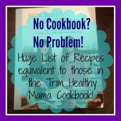 If you have so far been unable to get the new Trim Healthy Mama Cookbook, but are dying to try some of the recipes you keep hearing about, never fear! Here is a huge list of recipes that are very similar, or even the same to those in the #TrimHealthyMama Cookbook! #THM