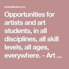 Opportunities for artists and art students, in all disciplines, all skill levels, all ages, everywhere. - Art Deadlines List