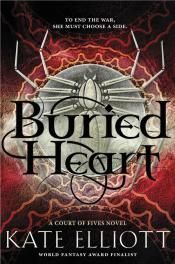 Junior Library Guild : Buried Heart: A Court of Fives Novel by Kate Elliott