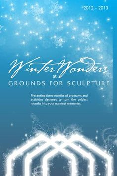 Winter Wonders at Grounds For Sculpture