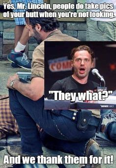 People take pics of Andrew Lincoln's butt when he's not looking. And it's awesome!