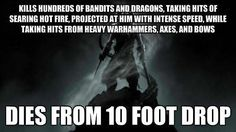 Can kill a dragon using just his voice...dies from a 10-foot drop.