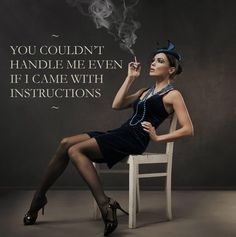 You couldn't handle me even if I came with instructions...lost pinup