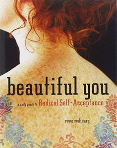 Beautiful You: A Daily Guide to Radical Self-Acceptance by Rosie Molinary http://www.amazon.com/dp/1580053319/ref=cm_sw_r_pi_dp_x8uAvb1HQFYY7