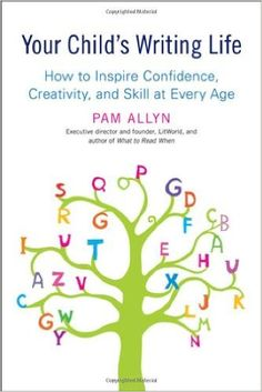 Your Child's Writing Life: How to Inspire Confidence, Creativity, and Skill at Every Age: Pam Allyn: 9781583334393: Amazon.com: Books