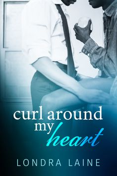 Lillian Francis - Author: Cover Reveal - Curl Around My Heart by Londra Lain...