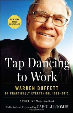 Tap Dancing to Work: Warren Buffett on Practically Everything, 1966-2013: Carol J. Loomis: 9781591846802: Amazon.com: Books
