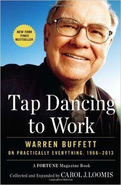Tap Dancing to Work: Warren Buffett on Practically Everything, 1966-2013: Carol J. Loomis: 9781591846802: Amazon.com: Books