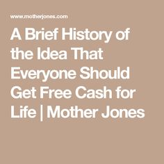 A Brief History of the Idea That Everyone Should Get Free Cash for Life   Mother Jones