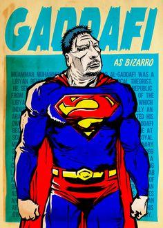 Muammar Gaddafi as the twisted version of Superman from Bizarro World.