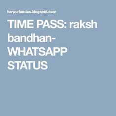 TIME PASS: raksh bandhan- WHATSAPP STATUS Time Passing
