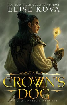 Title: The Crown's Dog Part of Series: Air Awakens ( Author: Elise Kova Genre(s): Young Adult, High Fantasy Expected . Love Book, Book 1, The Golden Boy, Unlikely Friends, The Third Man, Ya Novels, Young Prince, Dog Books, High Fantasy