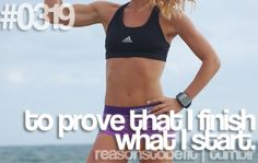 Reasons to Be Fit on tumblr: #0319 - to prove that I finish what I start.