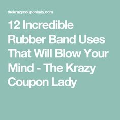12 Incredible Rubber Band Uses That Will Blow Your Mind - The Krazy Coupon Lady