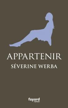 Appartenir est un roman de Séverine Werba publié aux éditions Fayard. Une critique de lireaulit pour L'Ivre de Lire !