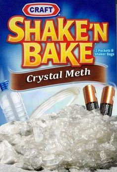 Shake n' bake Crystal Meth.