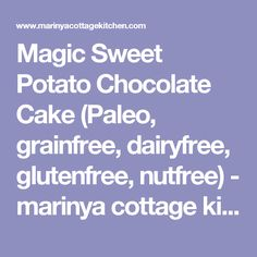 Magic Sweet Potato Chocolate Cake (Paleo, grainfree, dairyfree, glutenfree, nutfree) - marinya cottage kitchen