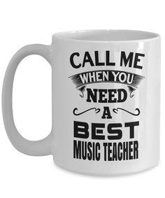 Music Teacher Gifts - Music Teachers Mug - Call Me When You Need a Best Music Teacher White Mug