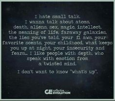 I've always hated small talk /gossip! Bores the hell outta me...