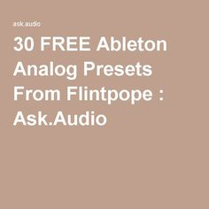30 FREE Ableton Analog Presets From Flintpope : Ask.Audio