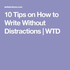 10 Tips on How to Write Without Distractions   WTD