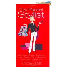 The Pocket Stylist: Behind-the-Scenes Expertise from a Fashion Pro on Creating Your Own Look --- http://www.amazon.com/The-Pocket-Stylist-Behind---Scenes/dp/1592400418/?tag=zaheerbabarco-20