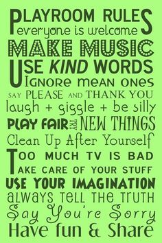 Children's playroom ideas......not just rules for the playroom....these should be rules for all of us :)