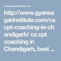 http://www.gyansagarinstitute.com/cacpt-coaching-in-chandigarh/ ca cpt coaching in Chandigarh, best ca cpt coaching in Chandigarh, ca cpt coaching institute in Chandigarh, ca cpt exam coaching in Chandigarh
