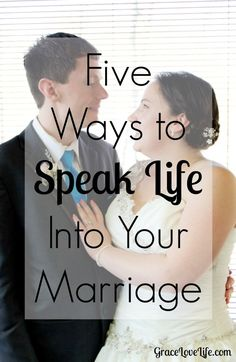 Five Ways to Speak Life Into Your Marriage - GraceLoveLife.com