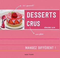 Desserts Crus - recettes Géraldine Olivo, photos Delphine Paslin.