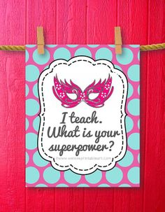 This printable classroom sign features a super hero mask and teacher quote.  This is a wonderful, inexpensive gift! Just print and go!  I teach. What is your superpower? by Promoting Success